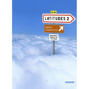 Latitudes 2 A2 - B1: Cahier D' Exercices (Βιβλίο Ασκήσεων)