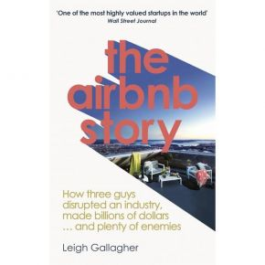 The Airbnb Story - How Three Guys Disrupted An Industry, Made Billions Of Dollars… And Plenty Of Enemies (Paperback)