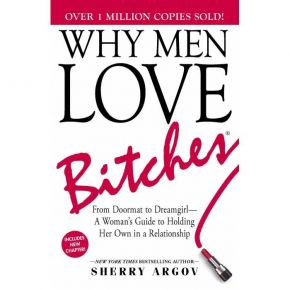 Why Men Love Bitches. From Doormat To Dreamgirl - A Woman's Guide To Holding Her Own In A Relationship (Paperback)
