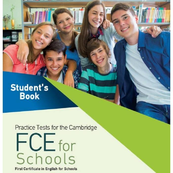Practice Tests For The Cambridge FCE For Schools Student's Book