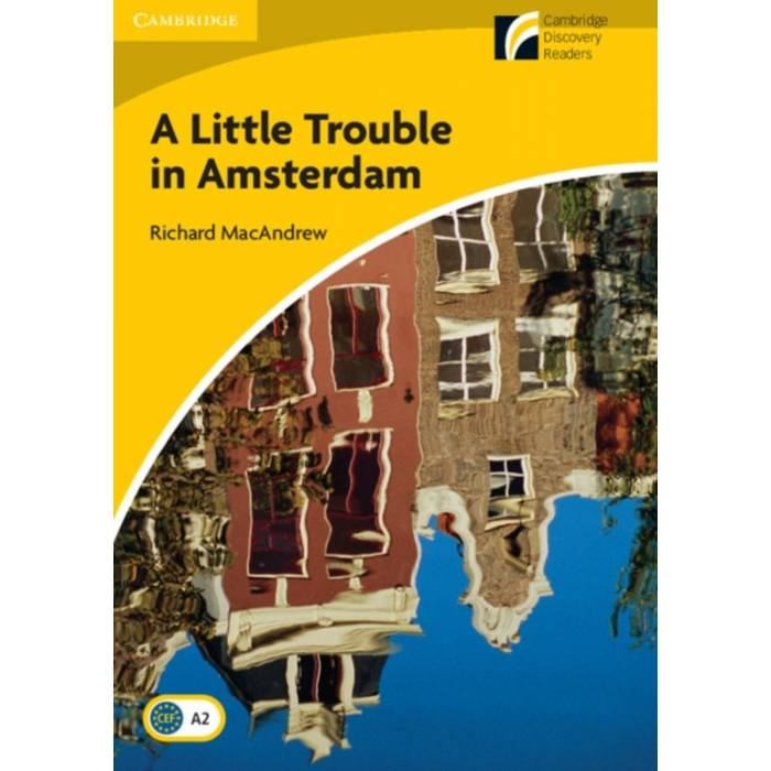 A Little Trouble In Amsterdam - Cambridge Discovery Readers A2